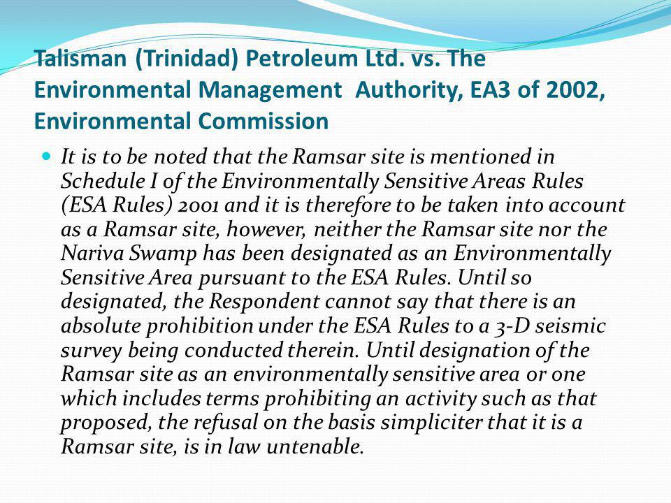 Talisman (Trinidad) Petroleum Ltd. vs. The Environmental Management Authority, EA3 of 2002, Environmental Commission It is to be noted that the Ramsar