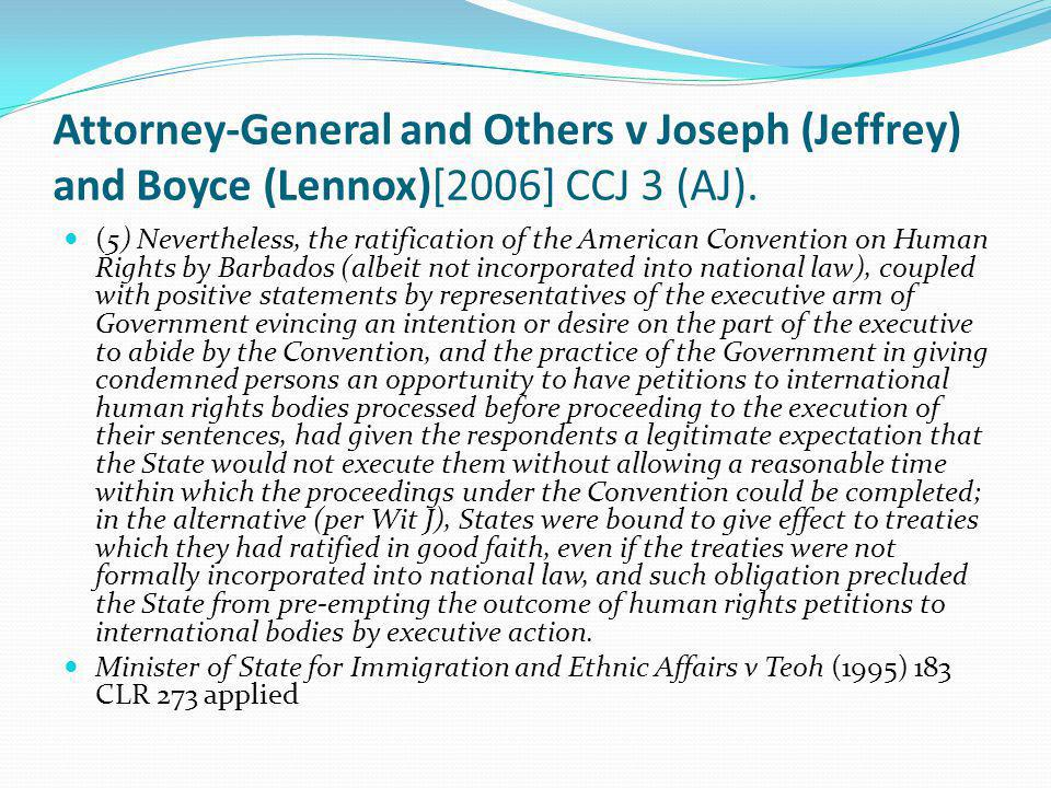 Attorney-General and Others v Joseph (Jeffrey) and Boyce (Lennox)[2006] CCJ 3 (AJ). (5) Nevertheless, the ratification of the American Convention on H