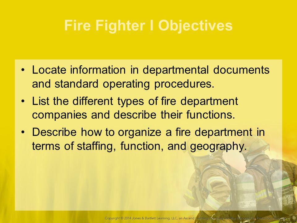 Basic Principles of Organization Discipline –Guiding and directing fire fighters Division of labor –Makes individual responsible for completing the assigned task –Prevents duplicate job assignments