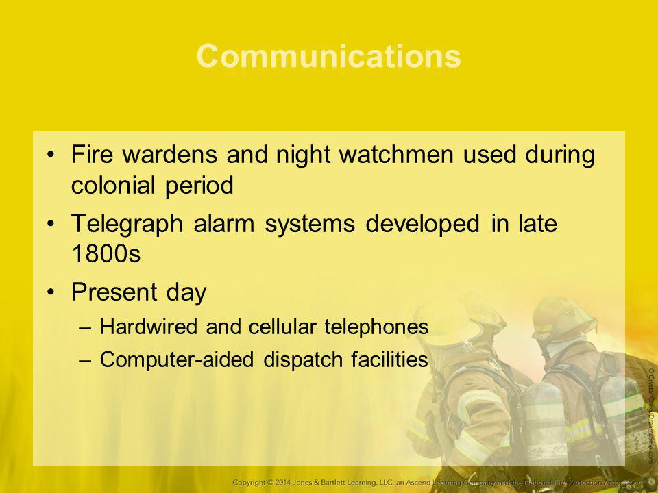 Communications Fire wardens and night watchmen used during colonial period Telegraph alarm systems developed in late 1800s Present day –Hardwired and