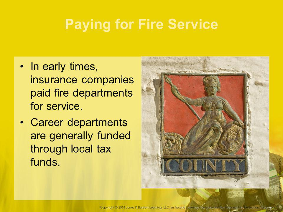 Paying for Fire Service In early times, insurance companies paid fire departments for service. Career departments are generally funded through local t
