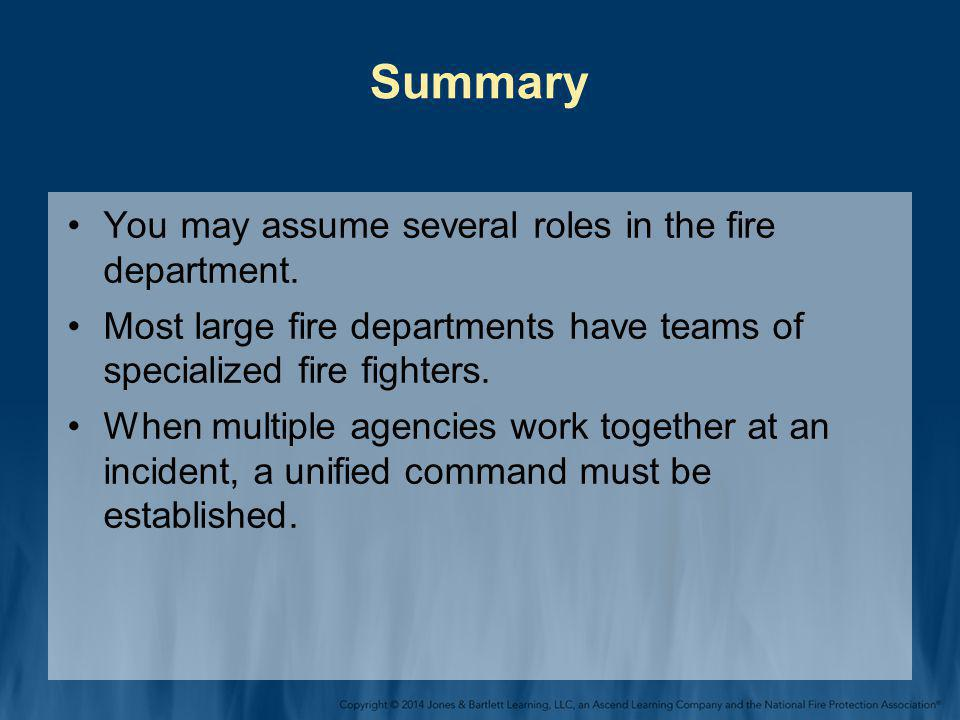 Summary You may assume several roles in the fire department. Most large fire departments have teams of specialized fire fighters. When multiple agenci