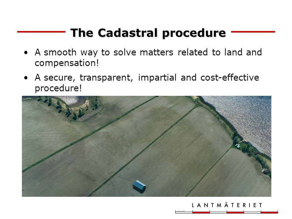 The Cadastral procedure A smooth way to solve matters related to land and compensation.