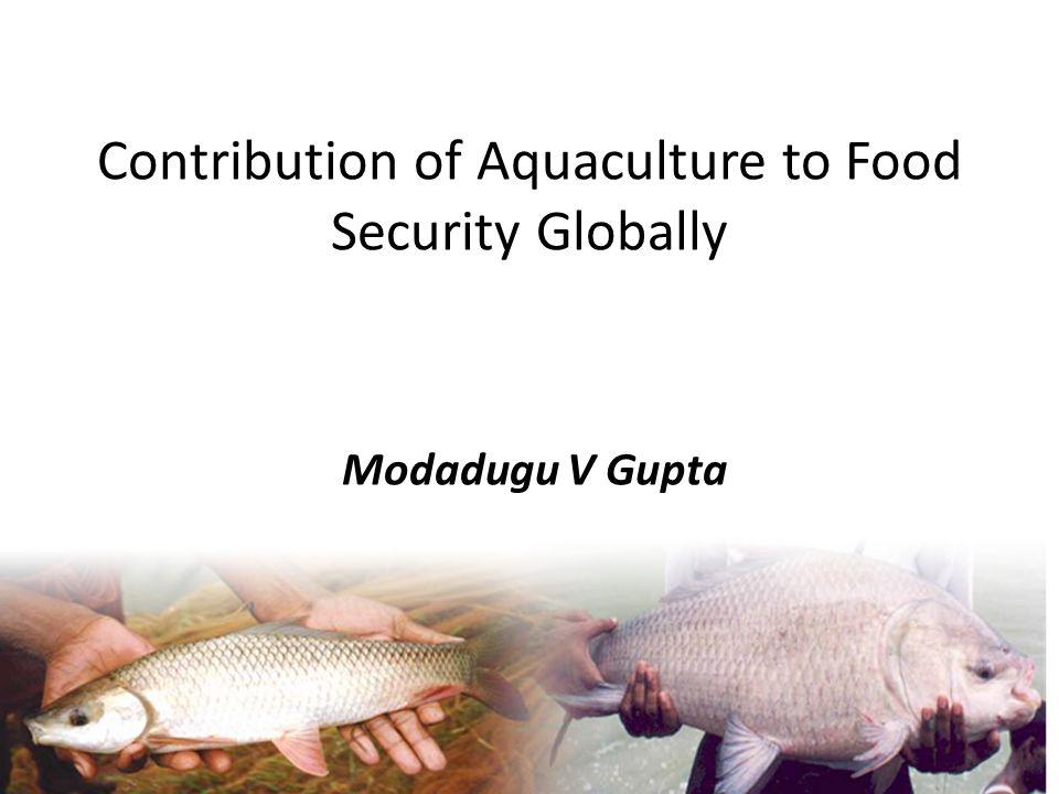 Contribution of Aquaculture to Food Security Globally Modadugu V Gupta