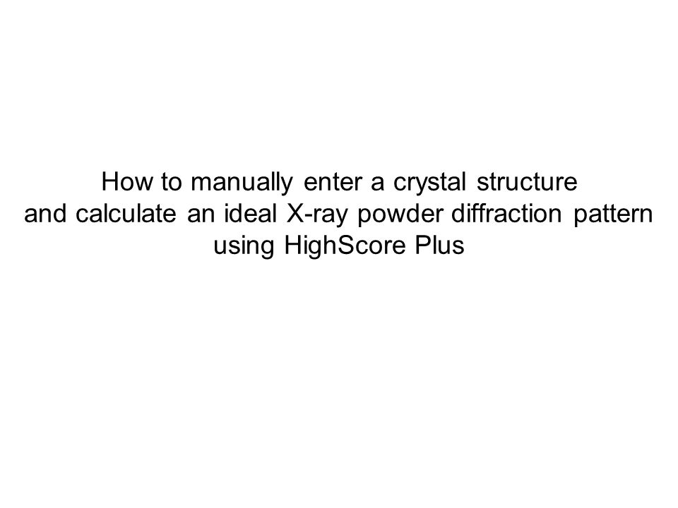 How to manually enter a crystal structure and calculate an ideal X-ray powder diffraction pattern using HighScore Plus
