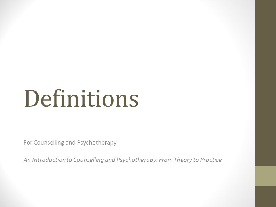 Definitions For Counselling and Psychotherapy An Introduction to Counselling and Psychotherapy: From Theory to Practice