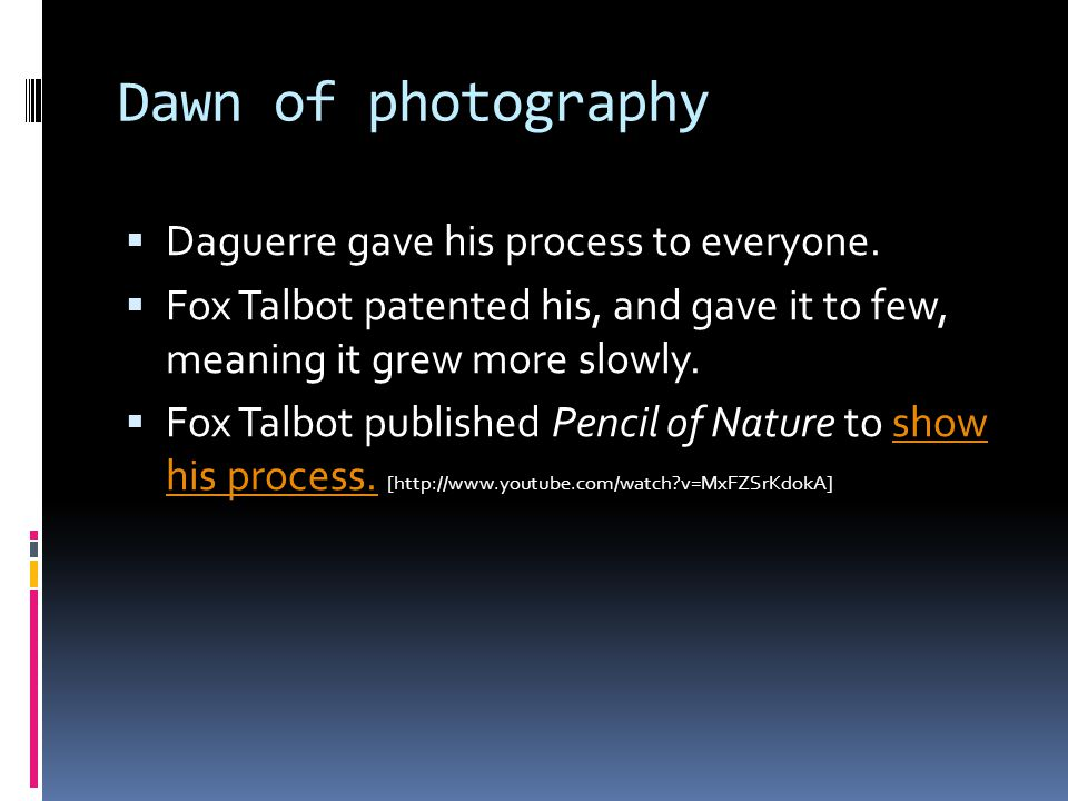 Dawn of photography  Daguerre gave his process to everyone.