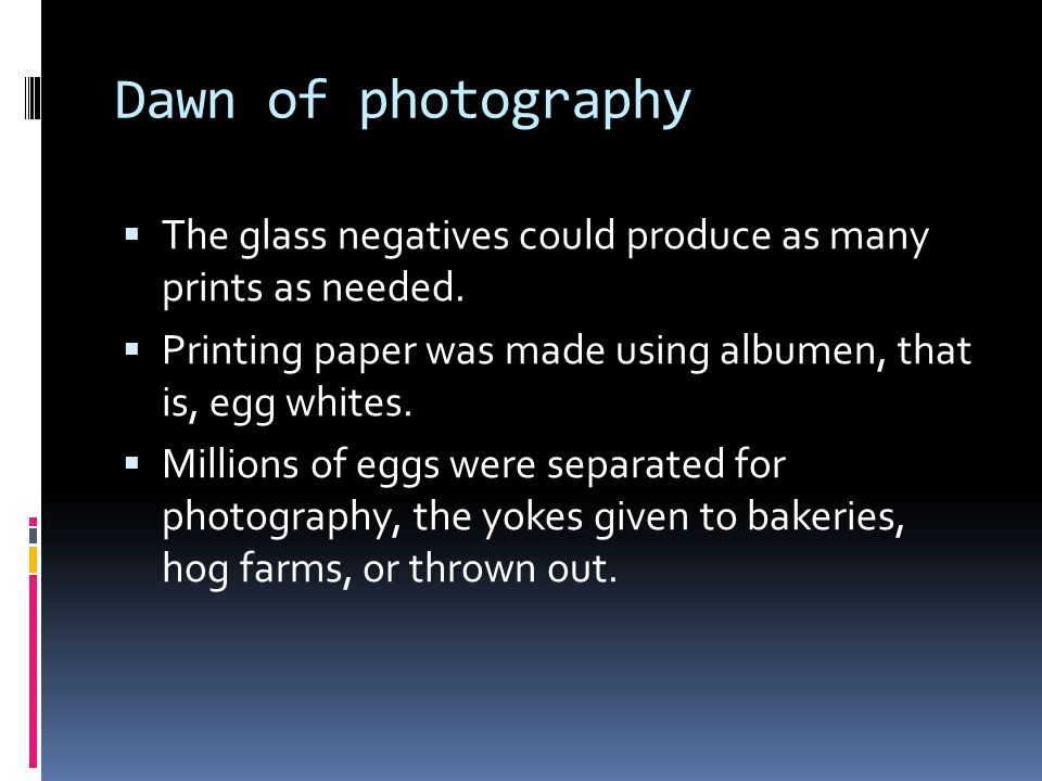 Dawn of photography  The glass negatives could produce as many prints as needed.