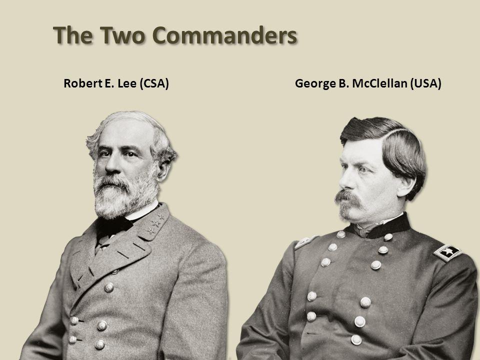 Robert E. Lee (CSA)George B. McClellan (USA) The Two Commanders