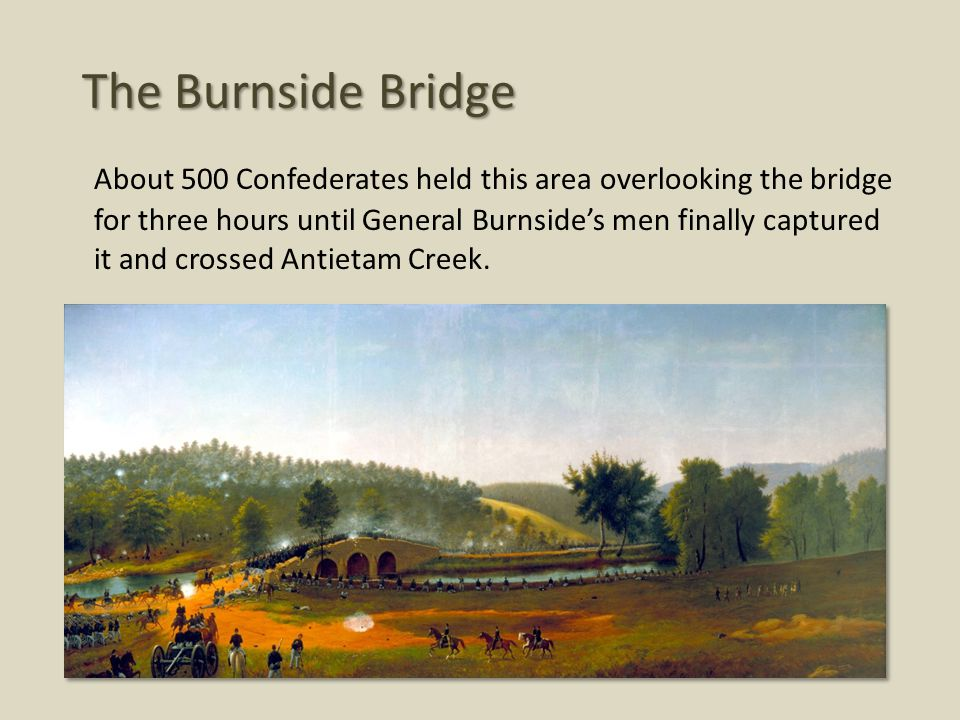 About 500 Confederates held this area overlooking the bridge for three hours until General Burnside's men finally captured it and crossed Antietam Creek.
