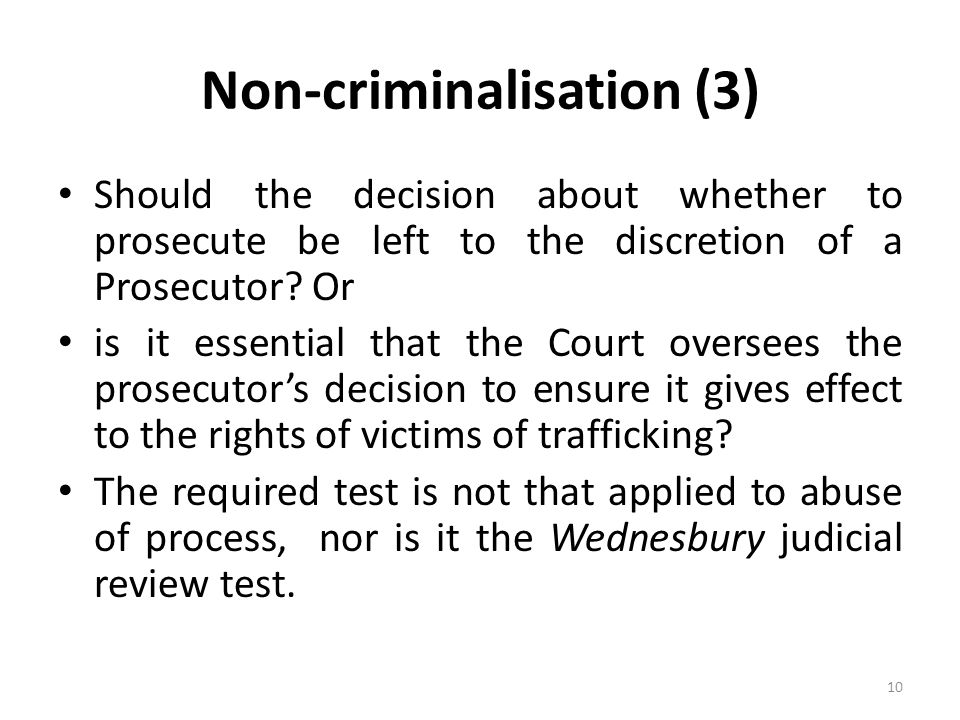 Non-criminalisation (3) Should the decision about whether to prosecute be left to the discretion of a Prosecutor.