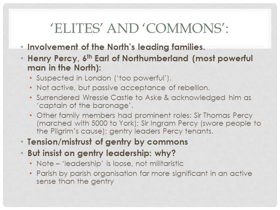 'ELITES' AND 'COMMONS': Involvement of the North's leading families. Henry Percy, 6 th Earl of Northumberland (most powerful man in the North): Suspec