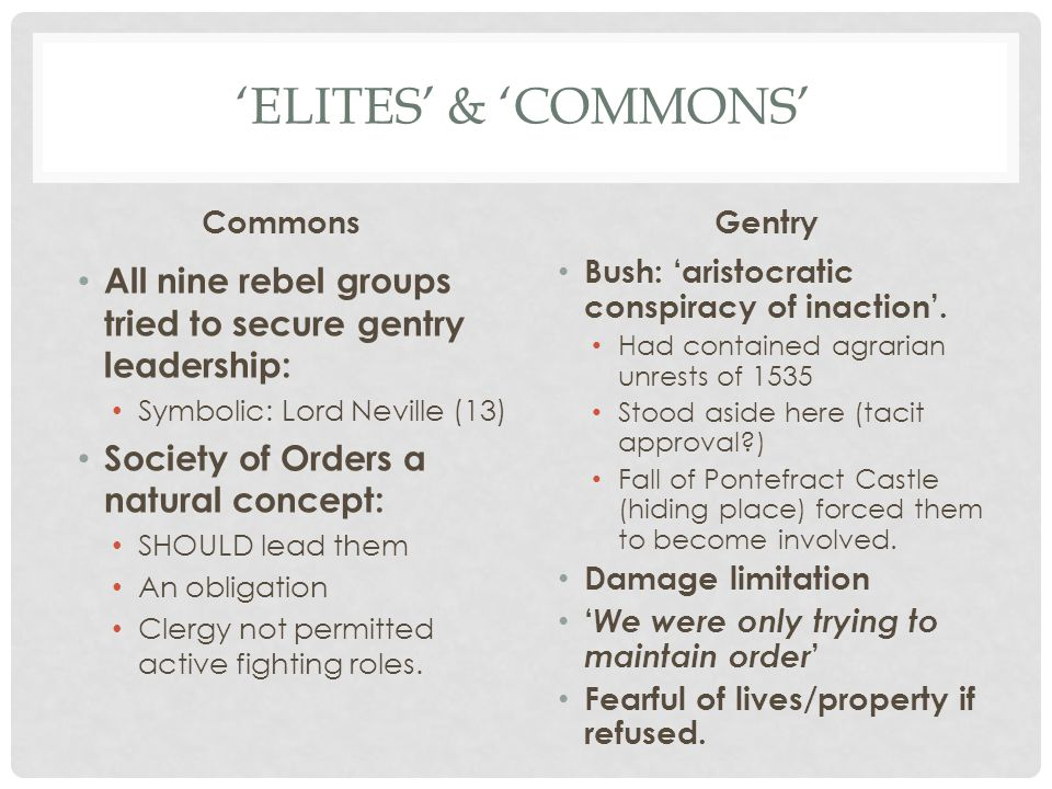 'ELITES' & 'COMMONS' Commons All nine rebel groups tried to secure gentry leadership: Symbolic: Lord Neville (13) Society of Orders a natural concept:
