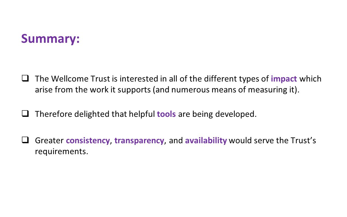 Summary:  The Wellcome Trust is interested in all of the different types of impact which arise from the work it supports (and numerous means of measuring it).