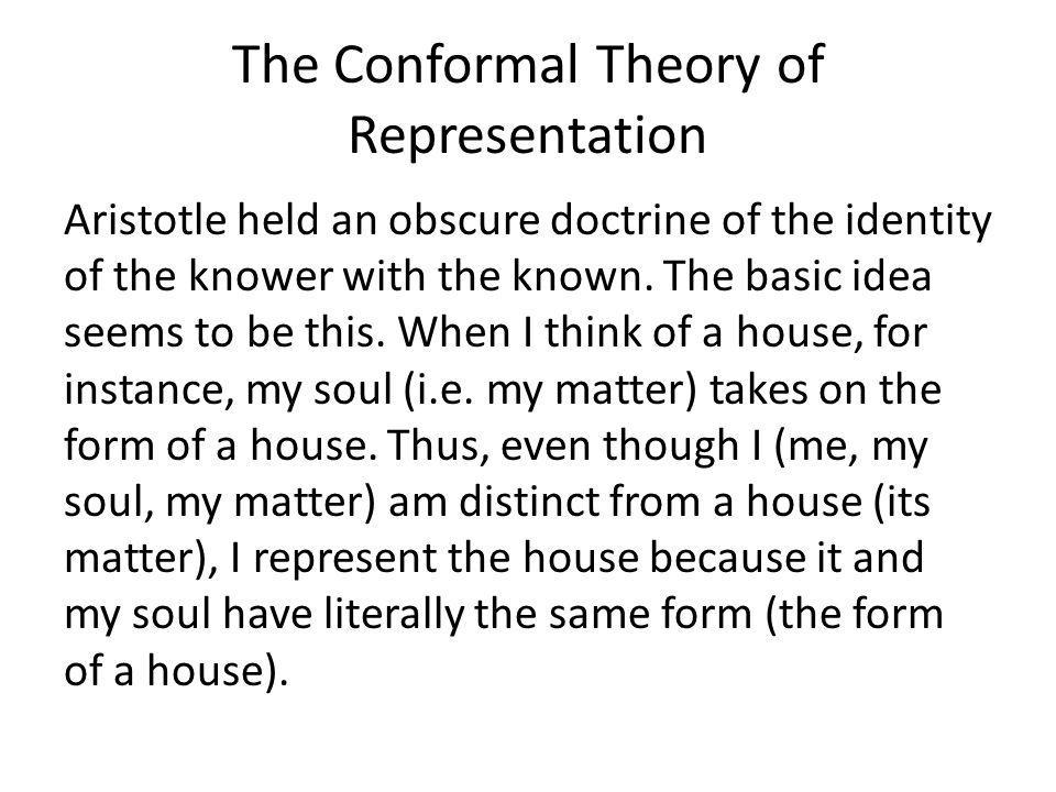 The Conformal Theory of Representation Aristotle held an obscure doctrine of the identity of the knower with the known.