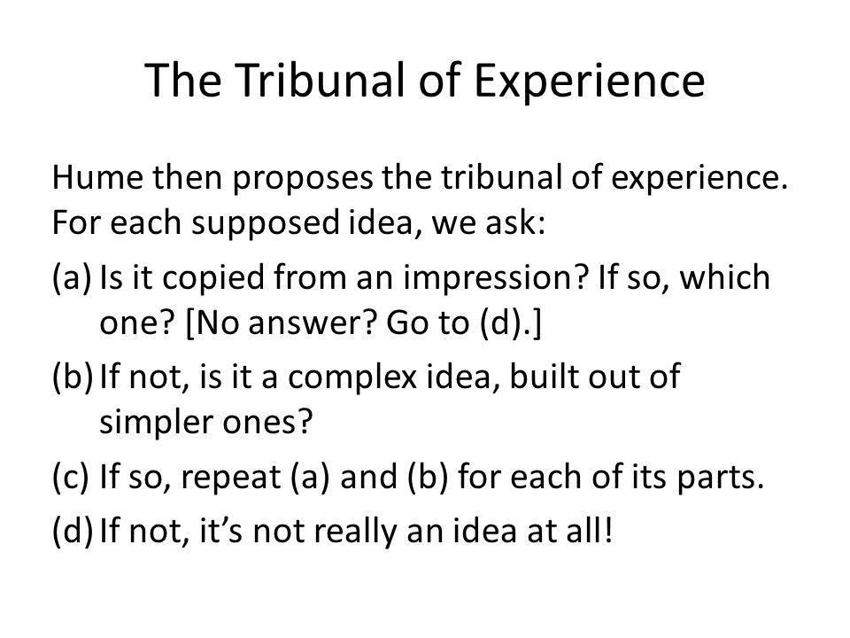 The Tribunal of Experience Hume then proposes the tribunal of experience.