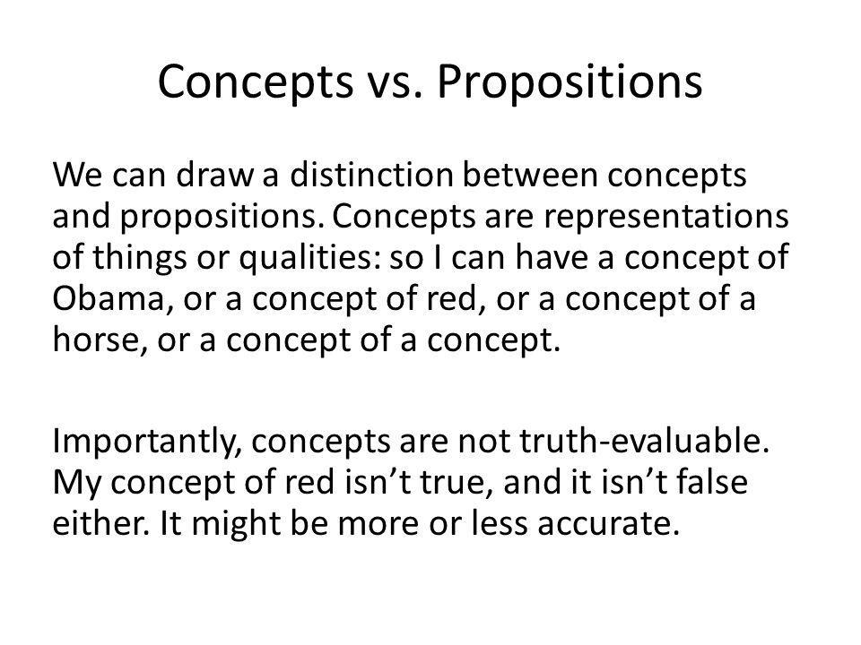 Concepts vs. Propositions We can draw a distinction between concepts and propositions.