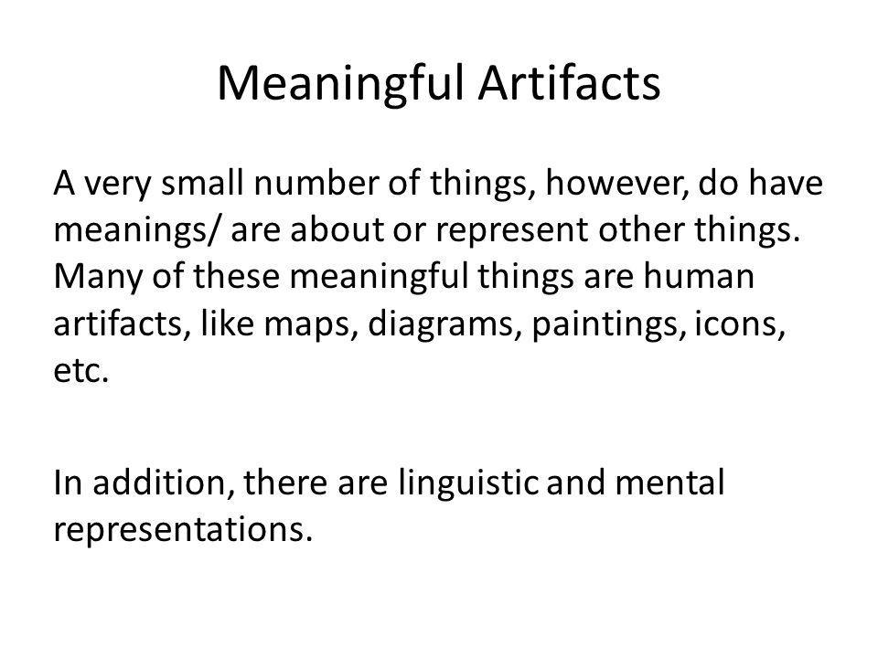 Meaningful Artifacts A very small number of things, however, do have meanings/ are about or represent other things.