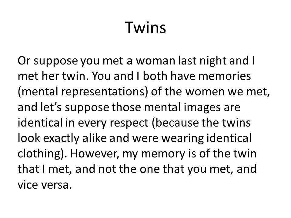 Twins Or suppose you met a woman last night and I met her twin.