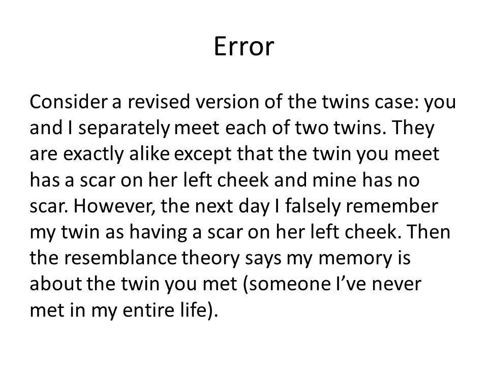 Error Consider a revised version of the twins case: you and I separately meet each of two twins.