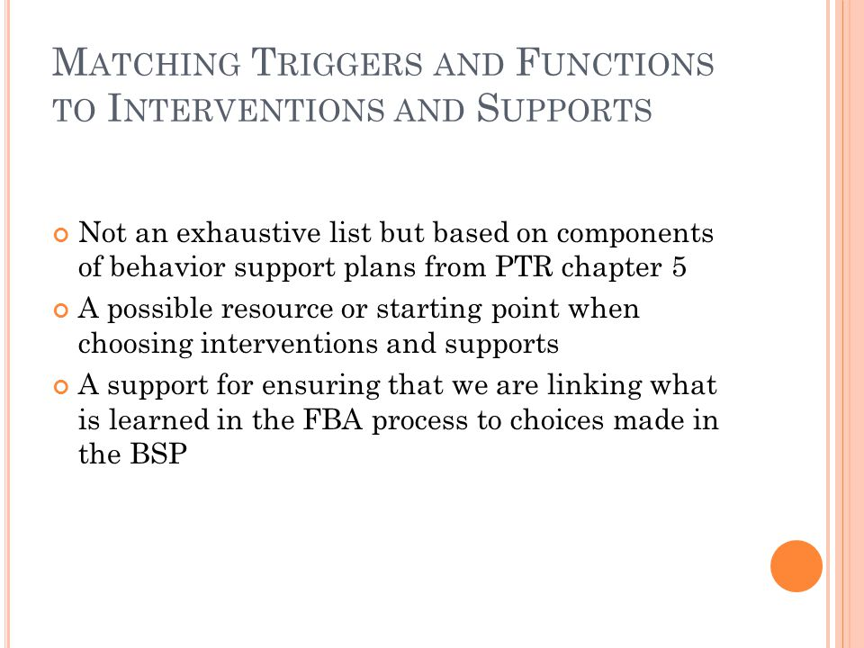 M ATCHING T RIGGERS AND F UNCTIONS TO I NTERVENTIONS AND S UPPORTS Not an exhaustive list but based on components of behavior support plans from PTR c