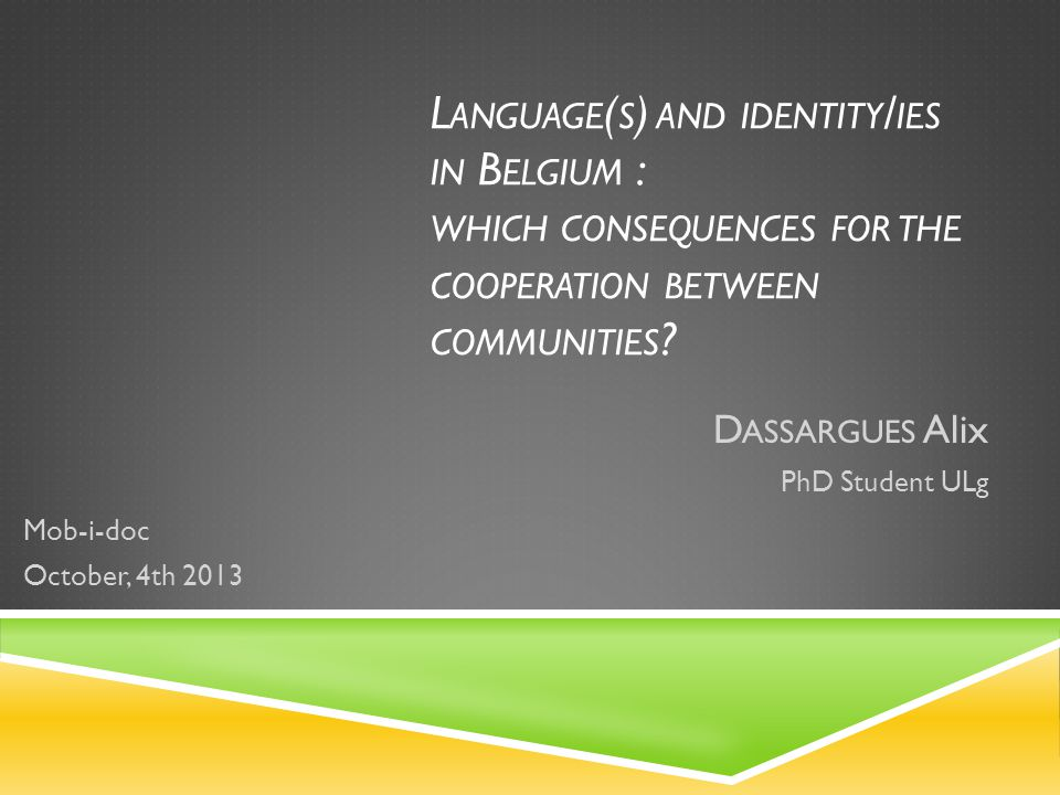 L ANGUAGE ( S ) AND IDENTITY / IES IN B ELGIUM : WHICH CONSEQUENCES FOR THE COOPERATION BETWEEN COMMUNITIES .