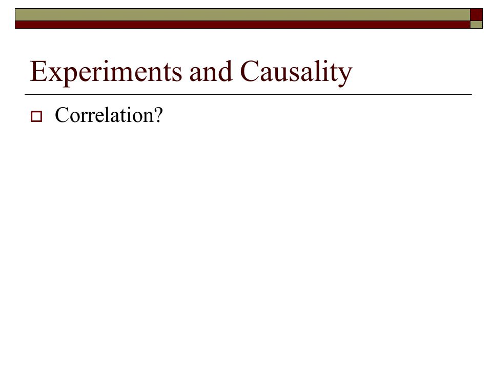 Experiments and Causality  Correlation?