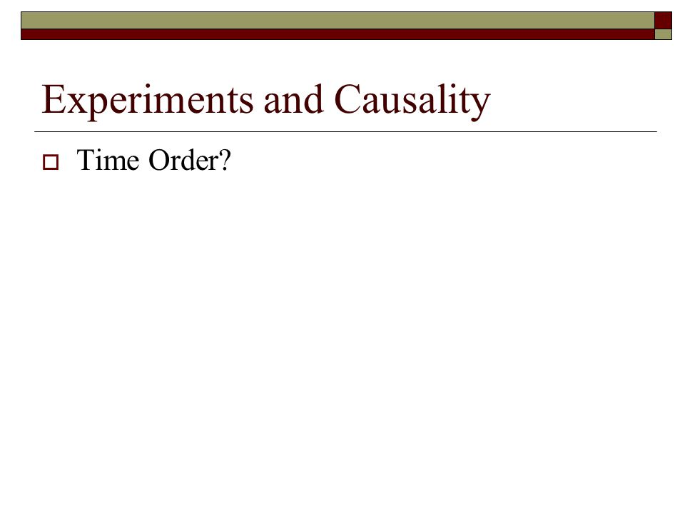 Experiments and Causality  Time Order?