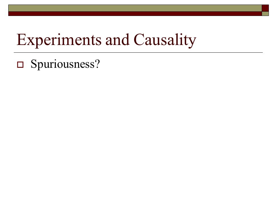 Experiments and Causality  Spuriousness?