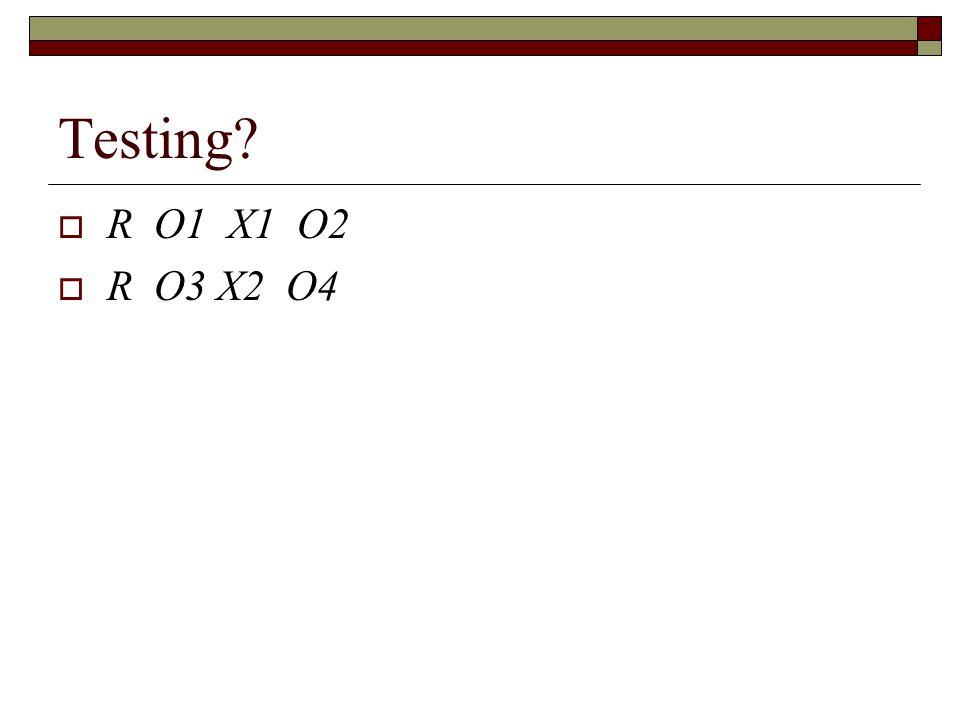 Testing  R O1 X1 O2  R O3 X2 O4