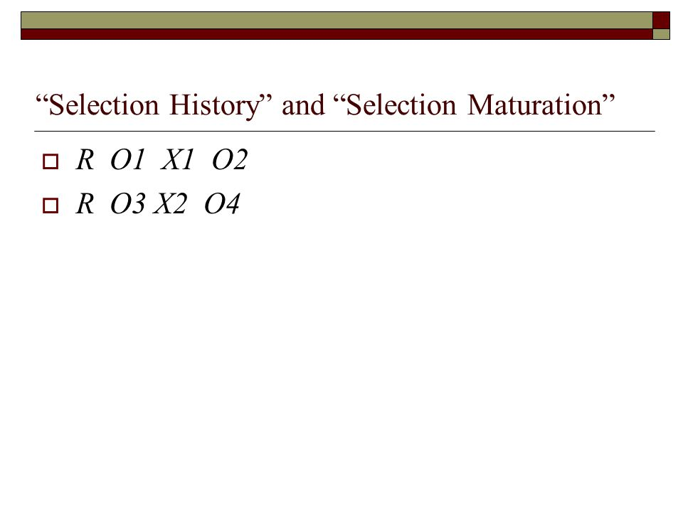 """Selection History"" and ""Selection Maturation""  R O1 X1 O2  R O3 X2 O4"