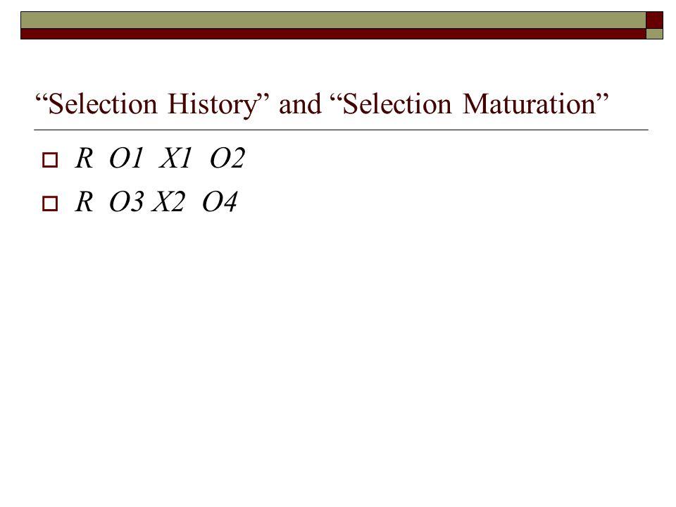 Selection History and Selection Maturation  R O1 X1 O2  R O3 X2 O4