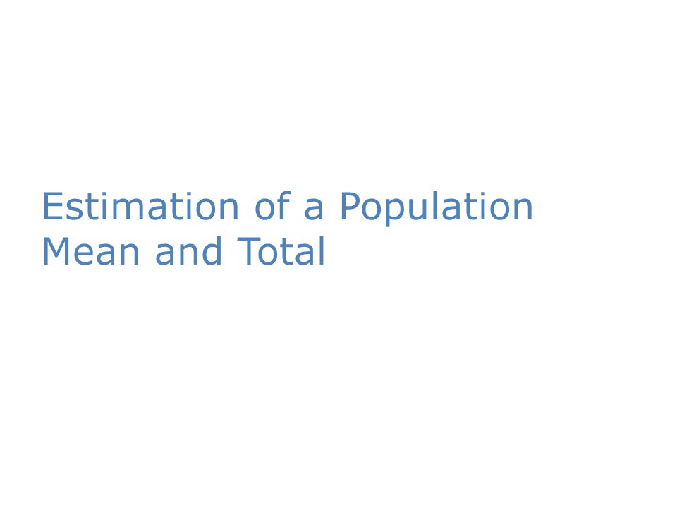 Estimation of a Population Mean and Total