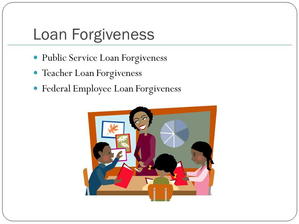 Loan Forgiveness Public Service Loan Forgiveness Teacher Loan Forgiveness Federal Employee Loan Forgiveness
