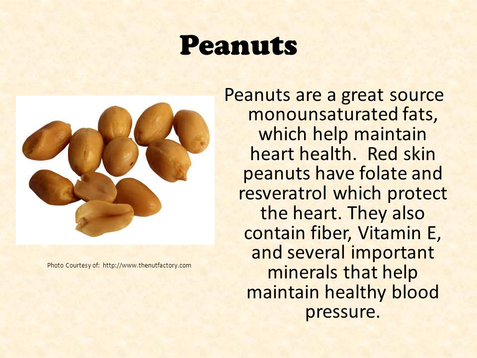 Peanuts Peanuts are a great source monounsaturated fats, which help maintain heart health.