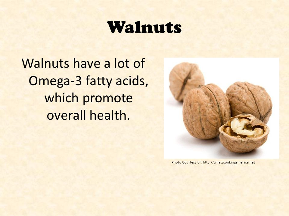 Walnuts Walnuts have a lot of Omega-3 fatty acids, which promote overall health.