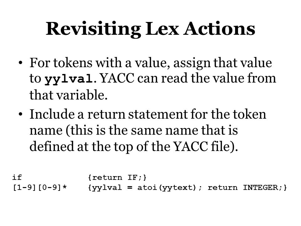 Revisiting Lex Actions For tokens with a value, assign that value to yylval.