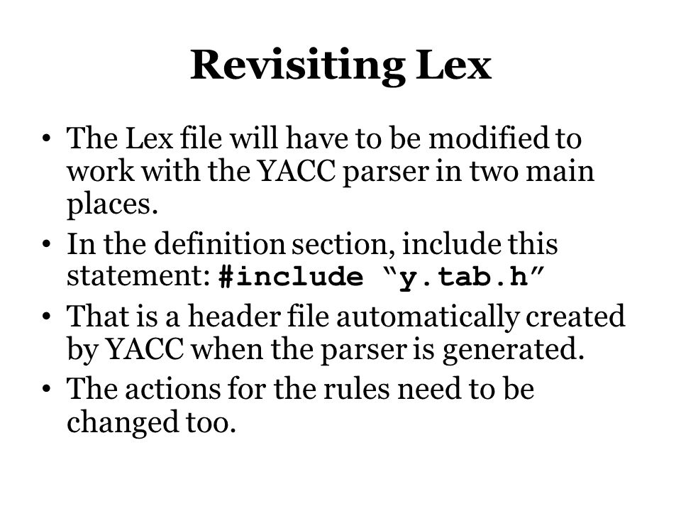 Revisiting Lex The Lex file will have to be modified to work with the YACC parser in two main places.