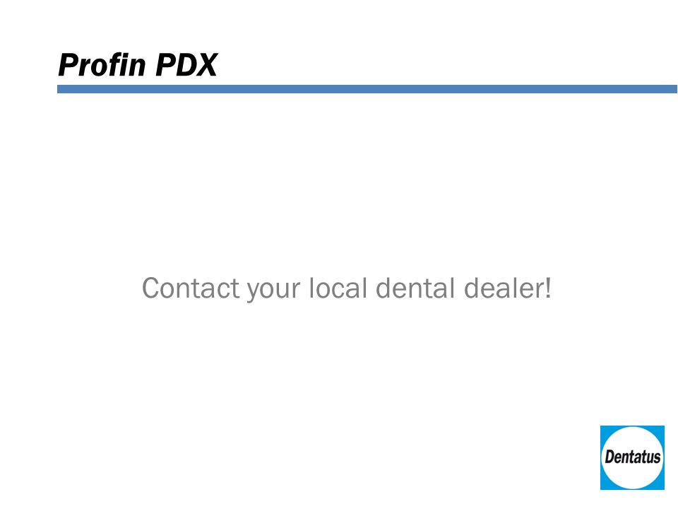 Profin PDX Contact your local dental dealer!