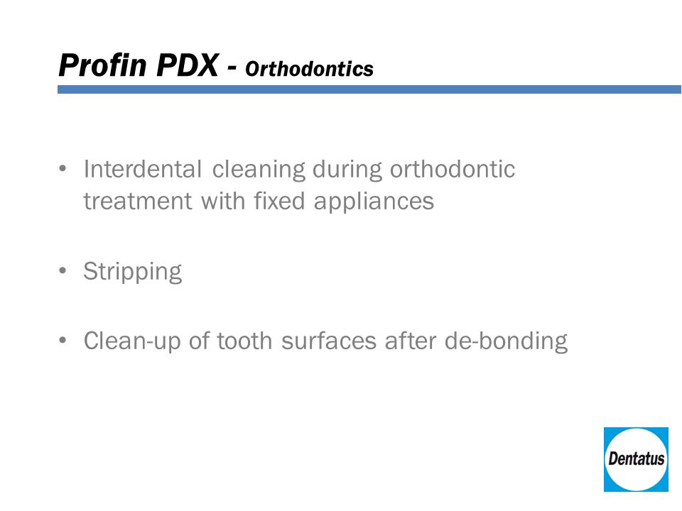 Profin PDX - Orthodontics Interdental cleaning during orthodontic treatment with fixed appliances Stripping Clean-up of tooth surfaces after de-bonding
