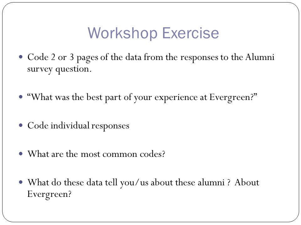 Workshop Exercise Code 2 or 3 pages of the data from the responses to the Alumni survey question.