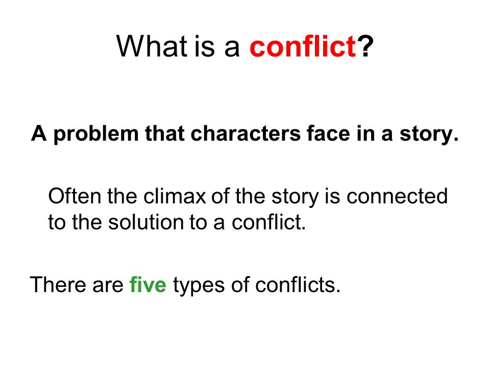 What is a conflict. A problem that characters face in a story.
