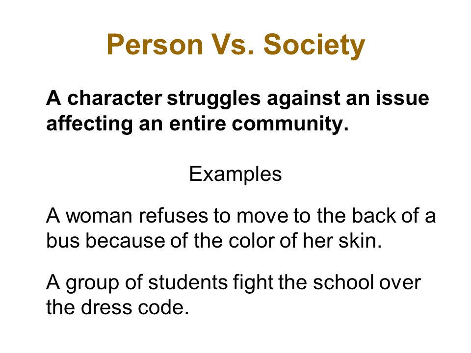 Person Vs. Society A character struggles against an issue affecting an entire community.