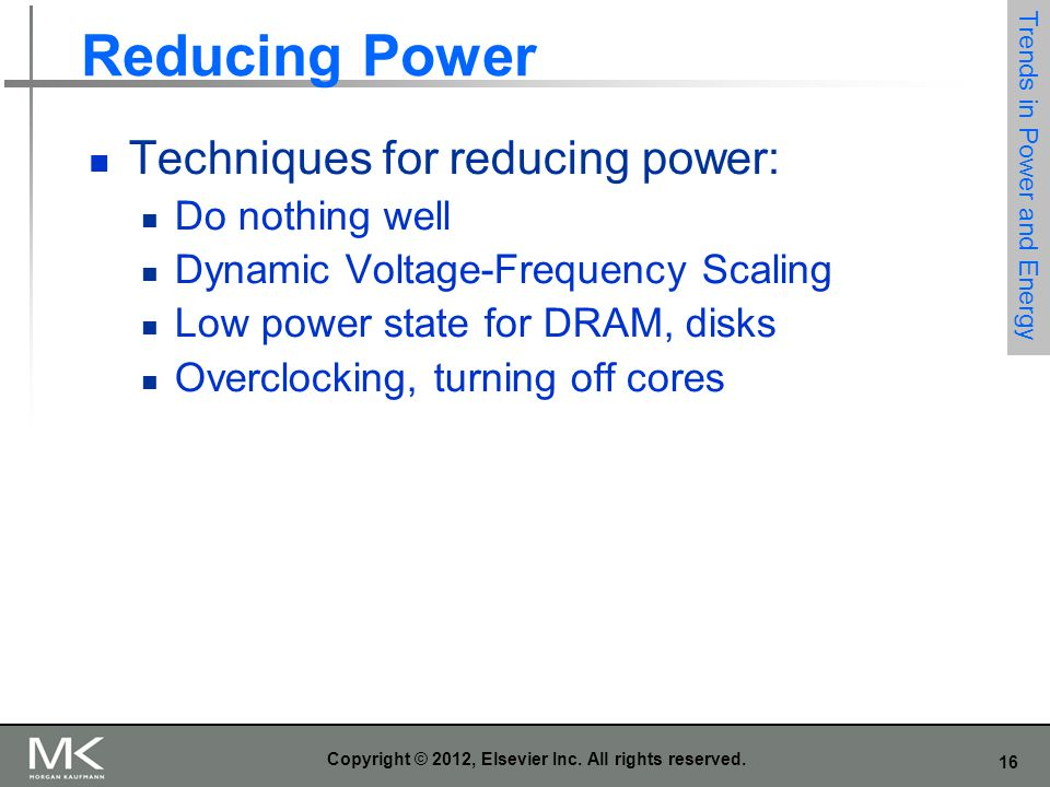 16 Copyright © 2012, Elsevier Inc. All rights reserved. Reducing Power Techniques for reducing power: Do nothing well Dynamic Voltage-Frequency Scalin