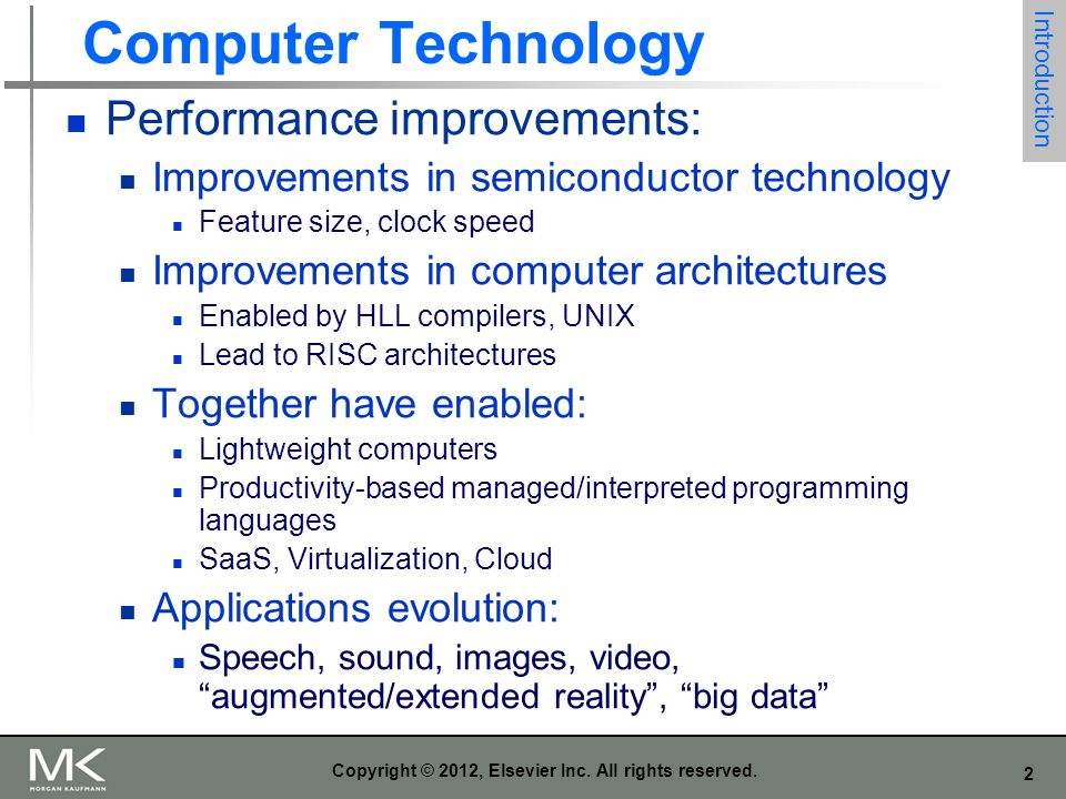 2 Copyright © 2012, Elsevier Inc. All rights reserved. Computer Technology Performance improvements: Improvements in semiconductor technology Feature