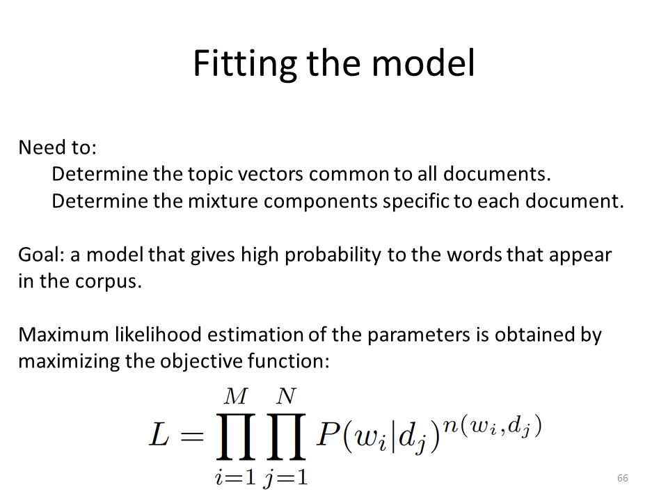 Fitting the model Need to: Determine the topic vectors common to all documents.