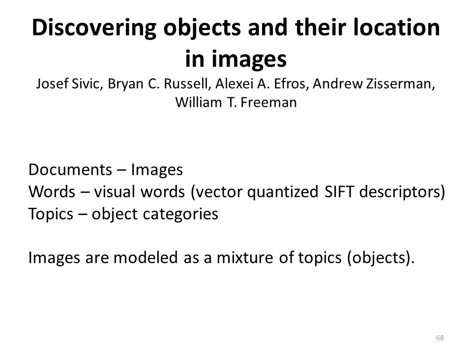 Discovering objects and their location in images Josef Sivic, Bryan C.