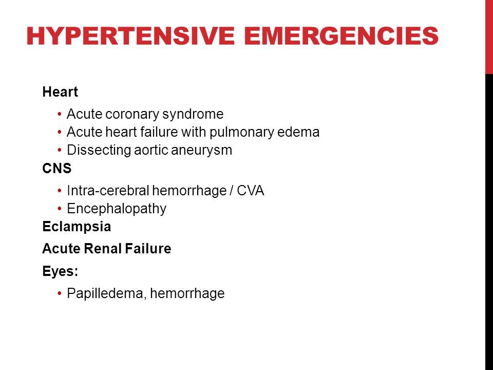 HYPERTENSIVE EMERGENCIES Heart Acute coronary syndrome Acute heart failure with pulmonary edema Dissecting aortic aneurysm CNS Intra-cerebral hemorrha