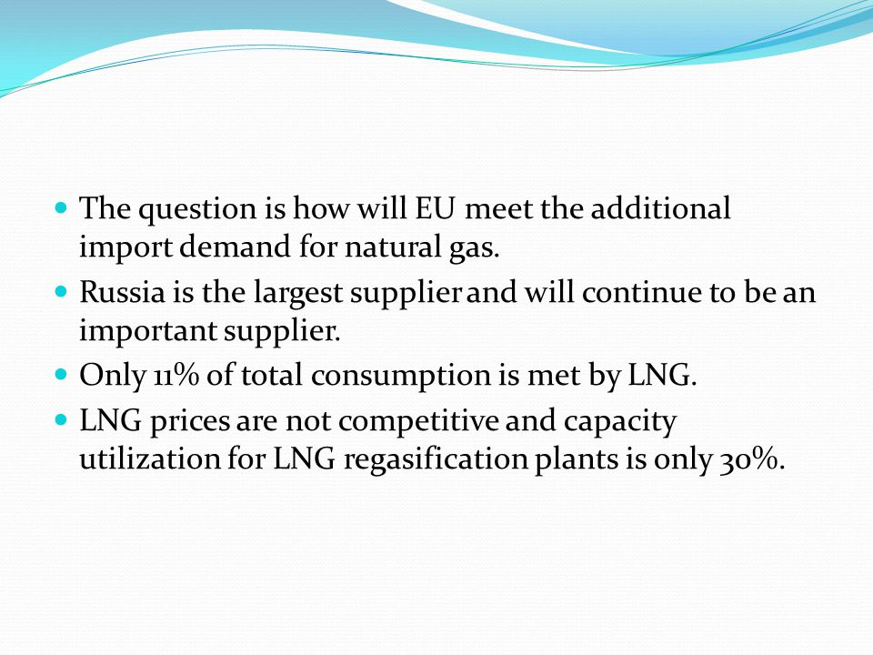 The question is how will EU meet the additional import demand for natural gas.