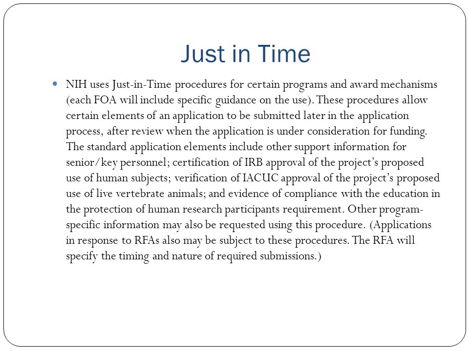 Just in Time NIH uses Just-in-Time procedures for certain programs and award mechanisms (each FOA will include specific guidance on the use).
